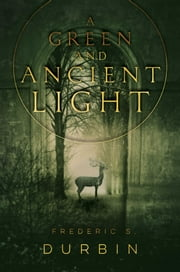 A Green and Ancient Light ebook by Frederic S. Durbin