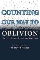 Counting Our Way To Oblivion ebook by David Richey