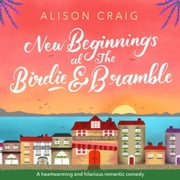 New Beginnings at The Birdie and Bramble audiobook by Alison Craig