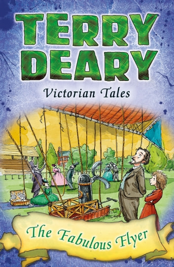 Victorian Tales: The Fabulous Flyer ebook by Terry Deary