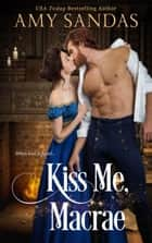 Kiss Me, Macrae ebook by Amy Sandas