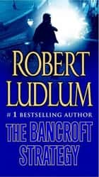 The Bancroft Strategy - A Novel ebook by Robert Ludlum