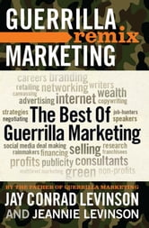 The Best of Guerrilla Marketing - Guerrilla Marketing Remix ebook by Jay Levinson,Jeannie Levinson