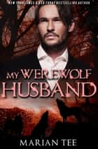 My Werewolf Husband ebook by Marian Tee