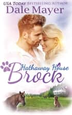 Brock: A Hathaway House Heartwarming Romance eBook by Dale Mayer