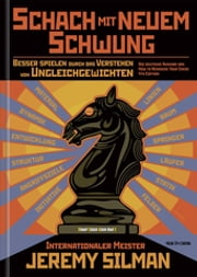 Schach mit Neuem Schwung - Besser Spielen durch das Verstehen von Ungleichgewichten. Die Deutsche Ausgabe von how to Reassess Your Chess ebook by Jeremy Silman