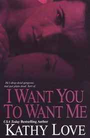 I Want You To Want Me ebook by Kathy Love