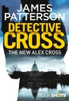 Detective Cross - BookShots ebook by James Patterson