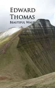 Beautiful Wales ebook by Edward Thomas
