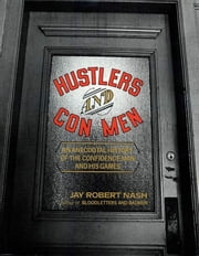 Hustlers and Con Men - An Anecdotal History of the Confidence Man and His Games ebook by Jay Robert Nash