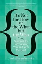 It's Not the How or the What but the Who ebook by Claudio Fernández-Aráoz