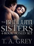 The Bellum Sisters 4-Book Boxed Set ebook by T. A. Grey