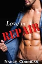 Love in Repair - A Real Man Second Chance Romance ebook by Nancy Corrigan