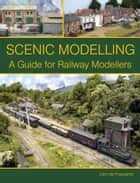 Scenic Modelling - A Guide for Railway Modellers ebook by John de Frayssinet