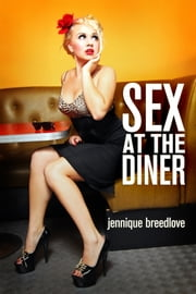 Sex at the Diner ebook by Jennique Breedlove
