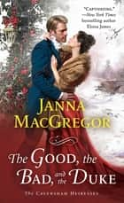 The Good, the Bad, and the Duke - The Cavensham Heiresses ebook by Janna MacGregor