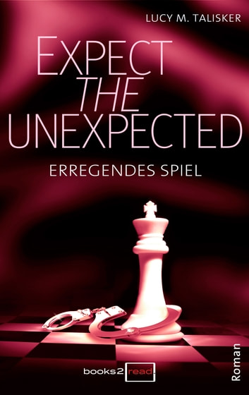 Expect the Unexpected - Erregendes Spiel ebook by Lucy M. Talisker