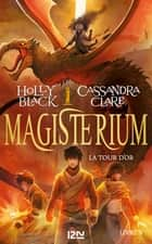 Magisterium - tome 05 : La Tour d'or eBook by Holly BLACK, Cassandra CLARE, Cécile MORAN