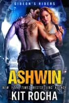 Ashwin - Gideon's Riders ebook by Kit Rocha