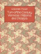 Turn-of-the-Century Viennese Patterns and Designs ebook by Koloman Moser