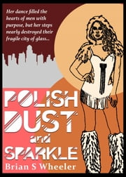 Polish, Dust and Sparkle ebook by Brian S. Wheeler