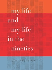 My Life and My Life in the Nineties ebook by Lyn Hejinian