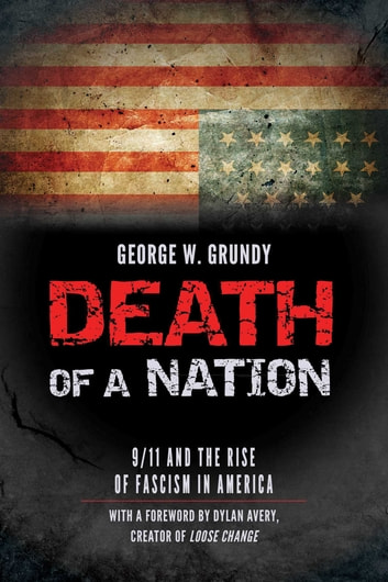 Death of a Nation - 9/11 and the Rise of Fascism in America ebook by George Grundy