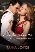 Propositions - Strictly Business Book 1 - Strictly Business, #1 ebook by Tania Joyce
