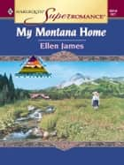 MY MONTANA HOME eBook by Ellen James