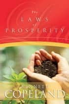 The Laws of Prosperity ebook by Kenneth Copeland