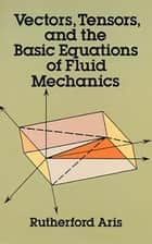 Vectors, Tensors and the Basic Equations of Fluid Mechanics ebook by Rutherford Aris