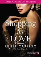 Shopping for Love ebook by James Patterson, Renée Carlino