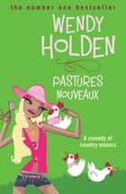 Pastures Nouveaux ebook by Wendy Holden