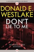 Don't Lie to Me ebook by Donald E Westlake