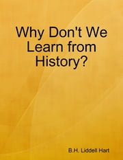 Why Don't We Learn from History? ebook by B.H. Liddell Hart