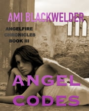 Angel Codes - AngelFire Chronicles ebook by Ami Blackwelder