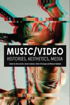 Music/Video - Histories, Aesthetics, Media ebook by Gina Arnold, Daniel Cookney, Kirsty Fairclough,...