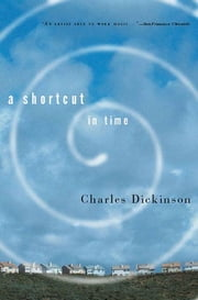 A Shortcut in Time ebook by Charles Dickinson