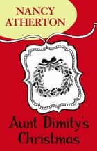 Aunt Dimity's Christmas (Aunt Dimity Mysteries, Book 5) - A cosy Christmas mystery ebook by Nancy Atherton