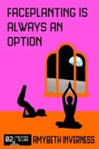Faceplanting is Always an Option ebook by AmyBeth Inverness
