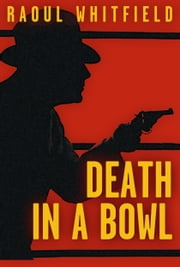 Death in a Bowl ebook by Raoul Whitfield