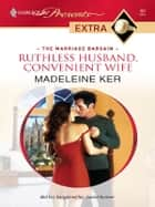 Ruthless Husband, Convenient Wife ebook by Madeleine Ker