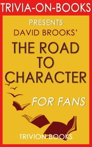 The Road to Character: A Novel by David Brooks (Trivia-On-Books) ebook by Trivion Books