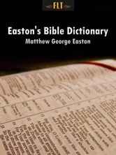 Easton's Bible Dictionary ebook by Matthew George Easton