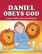Daniel Obeys God (eBook) ebook by Carolyn Larsen