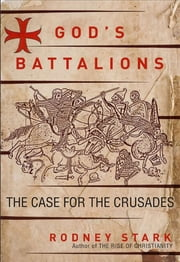 God's Battalions - The Case for the Crusades ebook by Rodney Stark