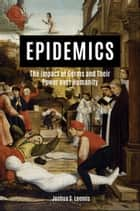 Epidemics: The Impact of Germs and Their Power Over Humanity ebook by Joshua S. Loomis
