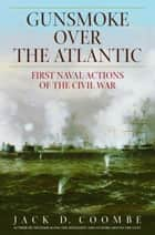 Gunsmoke Over the Atlantic - First Naval Actions of the Civil War ebook by Jack Coombe