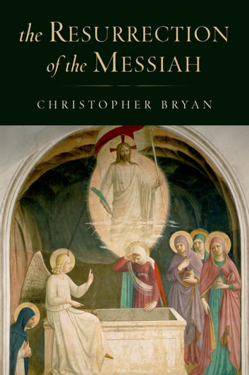 The Resurrection of the Messiah ebook by Christopher Bryan