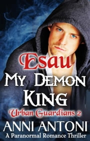 Esau My Demon King - Urban Guardians, #2 ebook by Anni Antoni